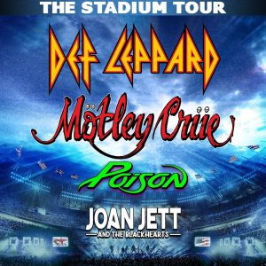 Motley Crue, Def Leppard, Poison, Joan Jett and the Blackhearts Tour *RESCHEDULED FOR 2021*